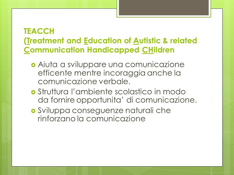 TEACCH (Treatment and Education of Autistic & related Communication Handicapped CHildren Aiuta a sviluppare una comunicazione efficente mentre incorag