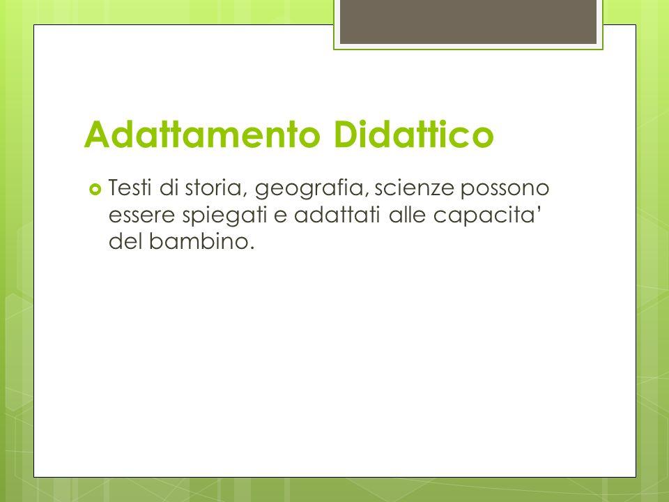 Testi di storia, geografia, scienze possono essere spiegati e adattati alle capacita del bambino.