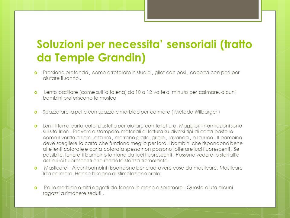 Soluzioni per necessita sensoriali (tratto da Temple Grandin) Pressione profonda, come arrotolare in stuoie, gilet con pesi, coperta con pesi per aiut