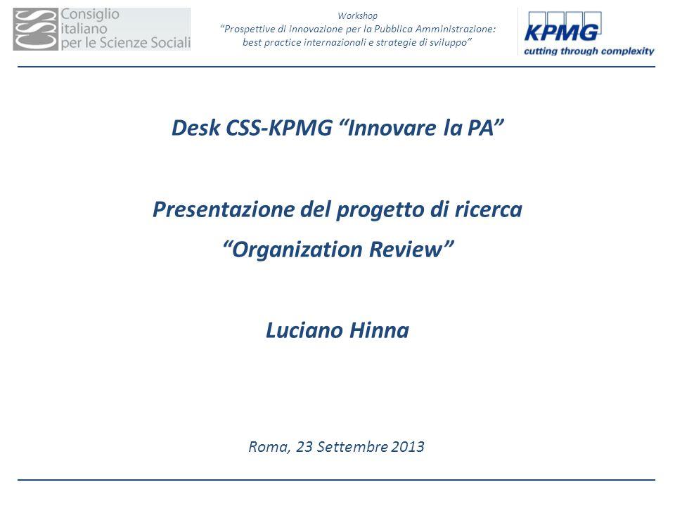Desk CSS-KPMG Innovare la PA Presentazione del progetto di ricerca Organization Review Luciano Hinna Roma, 23 Settembre 2013 Workshop Prospettive di i