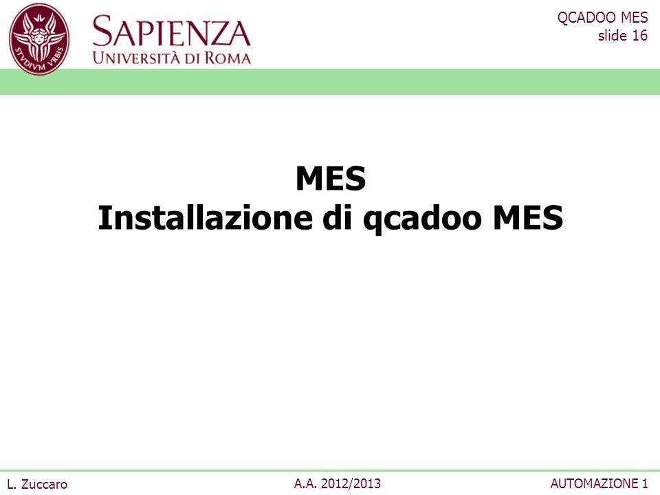 QCADOO MES slide 16 L. Zuccaro A.A. 2012/2013AUTOMAZIONE 1 MES Installazione di qcadoo MES