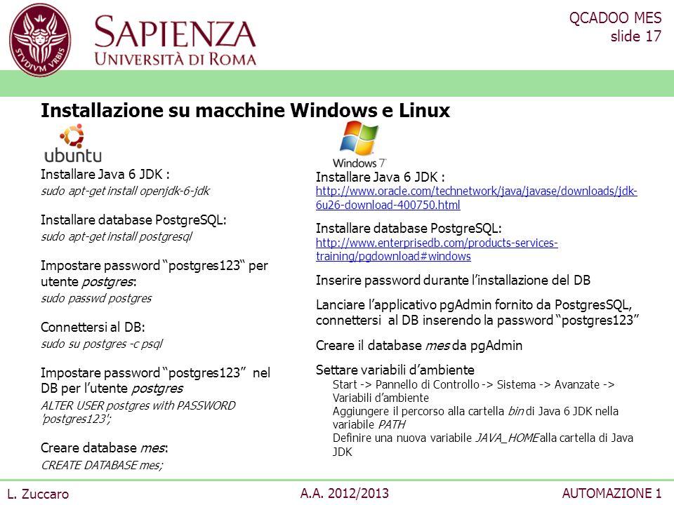 QCADOO MES slide 17 L. Zuccaro A.A. 2012/2013AUTOMAZIONE 1 Installare Java 6 JDK : sudo apt-get install openjdk-6-jdk Installare database PostgreSQL: