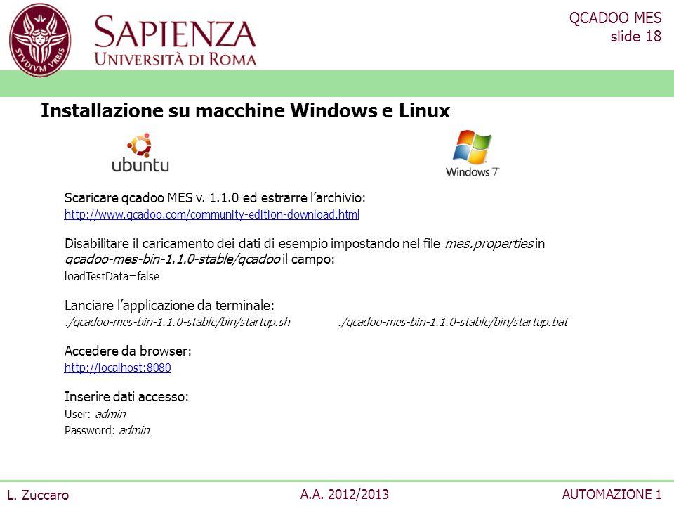 QCADOO MES slide 18 L. Zuccaro A.A. 2012/2013AUTOMAZIONE 1 Scaricare qcadoo MES v. 1.1.0 ed estrarre larchivio: http://www.qcadoo.com/community-editio