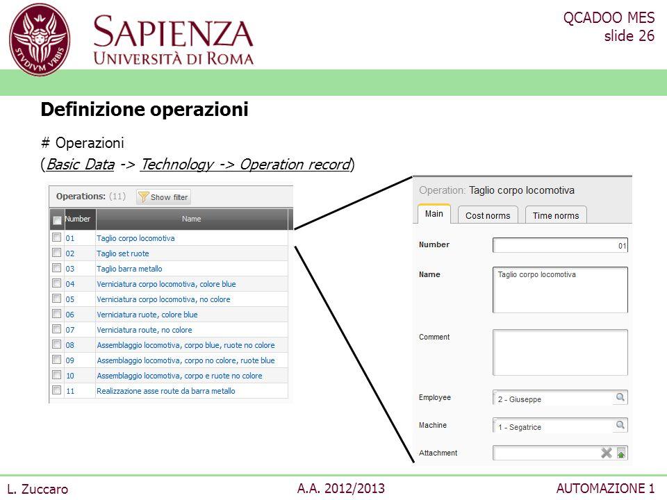 QCADOO MES slide 26 L. Zuccaro A.A. 2012/2013AUTOMAZIONE 1 Definizione operazioni # Operazioni (Basic Data -> Technology -> Operation record)