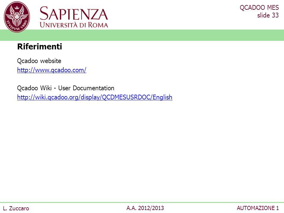 QCADOO MES slide 33 L. Zuccaro A.A. 2012/2013AUTOMAZIONE 1 Qcadoo website http://www.qcadoo.com/ Qcadoo Wiki - User Documentation http://wiki.qcadoo.o