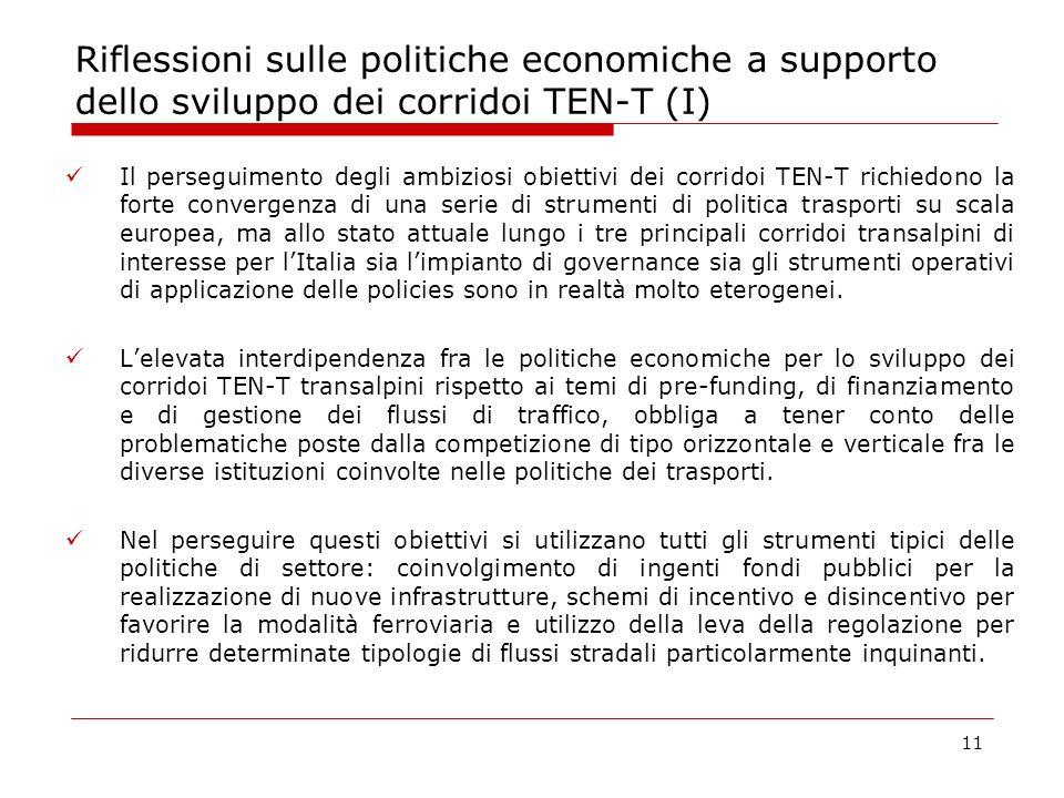Riflessioni sulle politiche economiche a supporto dello sviluppo dei corridoi TEN-T (I) Il perseguimento degli ambiziosi obiettivi dei corridoi TEN-T richiedono la forte convergenza di una serie di strumenti di politica trasporti su scala europea, ma allo stato attuale lungo i tre principali corridoi transalpini di interesse per lItalia sia limpianto di governance sia gli strumenti operativi di applicazione delle policies sono in realtà molto eterogenei.