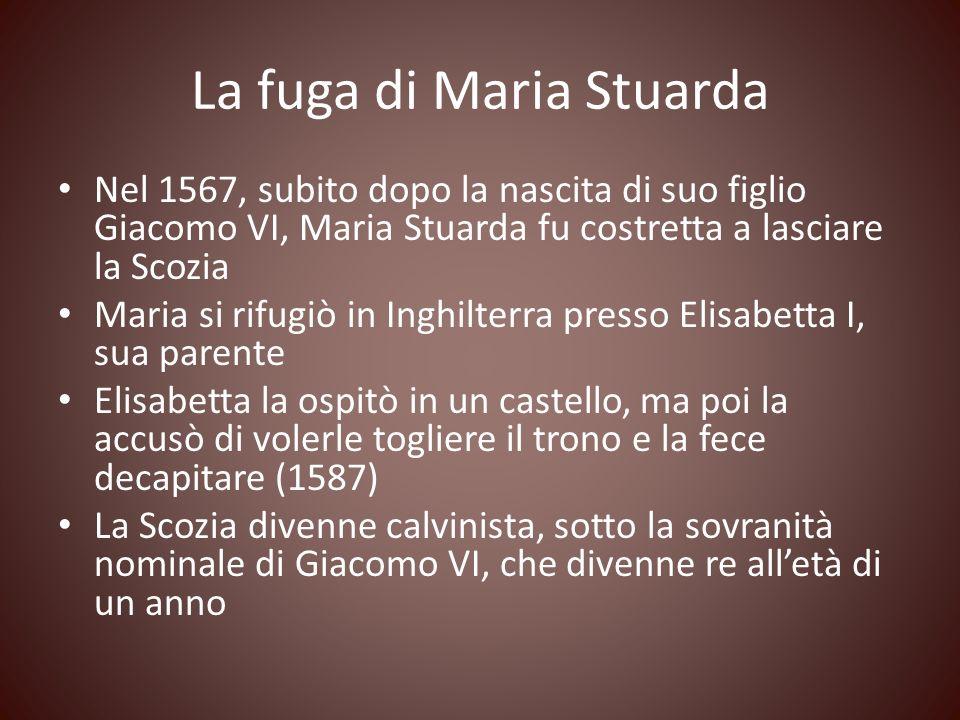 La fuga di Maria Stuarda Nel 1567, subito dopo la nascita di suo figlio Giacomo VI, Maria Stuarda fu costretta a lasciare la Scozia Maria si rifugiò i