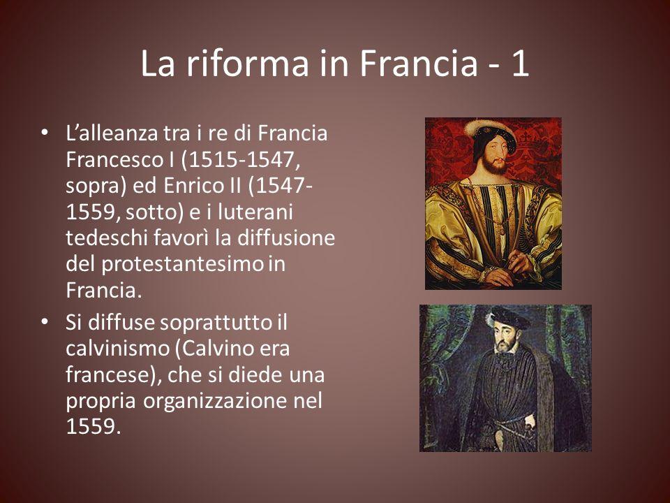La riforma in Francia - 1 Lalleanza tra i re di Francia Francesco I (1515-1547, sopra) ed Enrico II (1547- 1559, sotto) e i luterani tedeschi favorì l