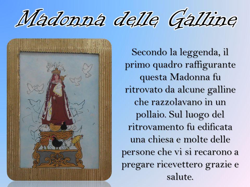 Secondo la leggenda, il primo quadro raffigurante questa Madonna fu ritrovato da alcune galline che razzolavano in un pollaio. Sul luogo del ritrovame