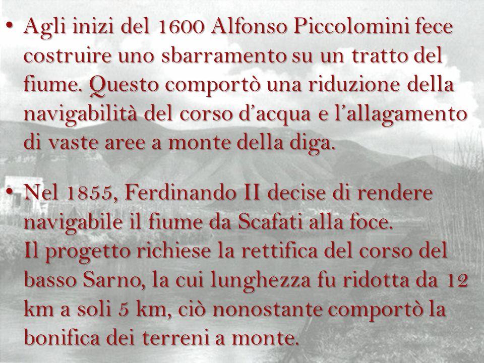 Agli inizi del 1600 Alfonso Piccolomini fece costruire uno sbarramento su un tratto del fiume. Questo comportò una riduzione della navigabilità del co