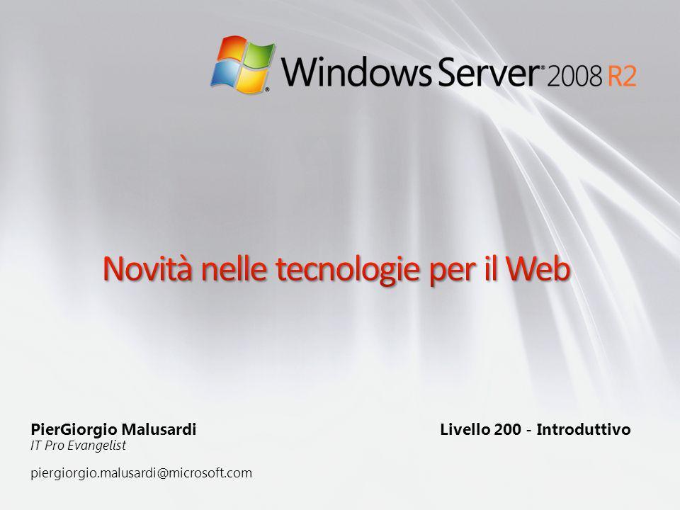 IIS e la Microsoft Web Platform Le novità in IIS 7.5 IIS e ASP.NET in Windows Server 2008 R2 Server Core Gestione remota di IIS in Windows Server 2008 R2 Estensioni di IIS per lo sviluppo e il deployment