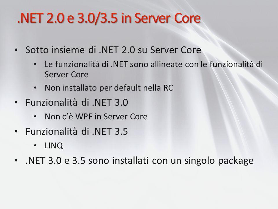Sotto insieme di.NET 2.0 su Server Core Le funzionalità di.NET sono allineate con le funzionalità di Server Core Non installato per default nella RC F