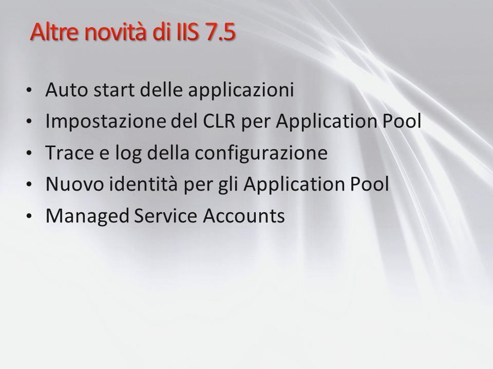 Auto start delle applicazioni Impostazione del CLR per Application Pool Trace e log della configurazione Nuovo identità per gli Application Pool Manag