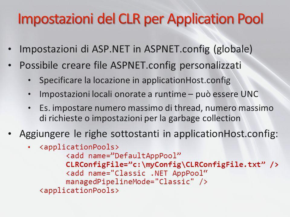 Impostazioni di ASP.NET in ASPNET.config (globale) Possibile creare file ASPNET.config personalizzati Specificare la locazione in applicationHost.conf