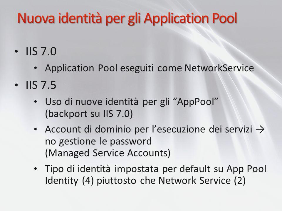 IIS 7.0 Application Pool eseguiti come NetworkService IIS 7.5 Uso di nuove identità per gli AppPool (backport su IIS 7.0) Account di dominio per lesec