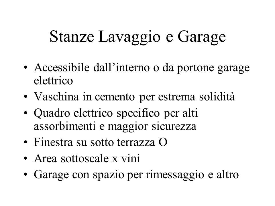 Stanze Lavaggio e Garage Accessibile dallinterno o da portone garage elettrico Vaschina in cemento per estrema solidità Quadro elettrico specifico per
