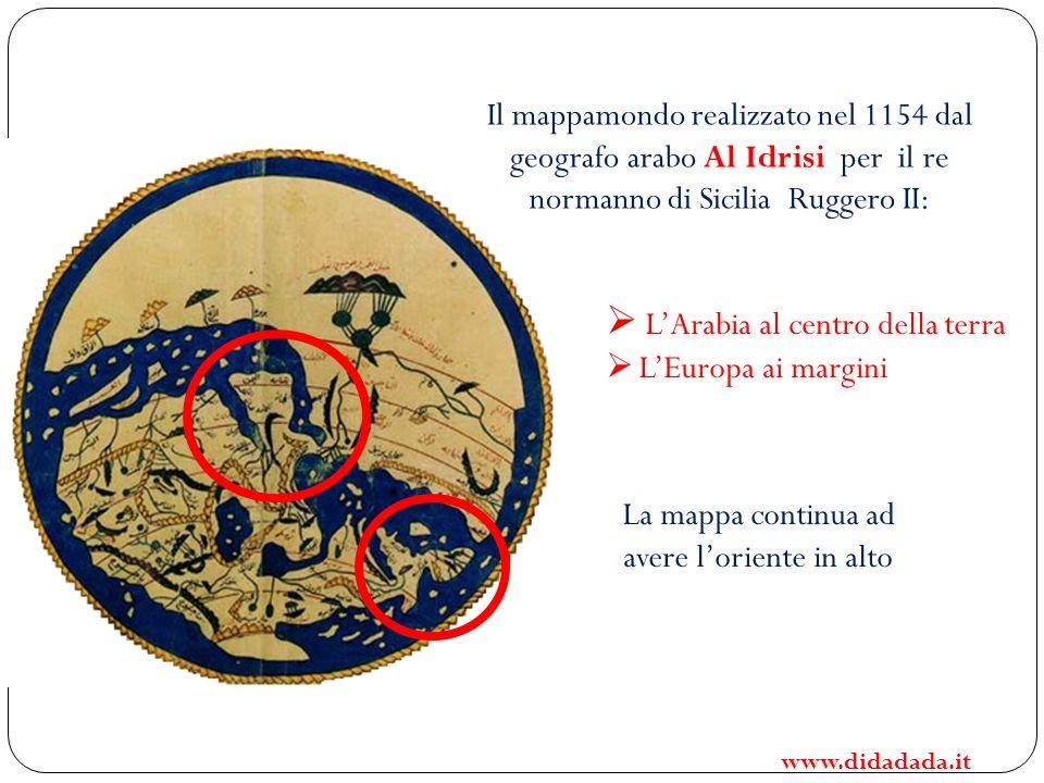 Il mappamondo realizzato nel 1154 dal geografo arabo Al Idrisi per il re normanno di Sicilia Ruggero II: LArabia al centro della terra LEuropa ai marg