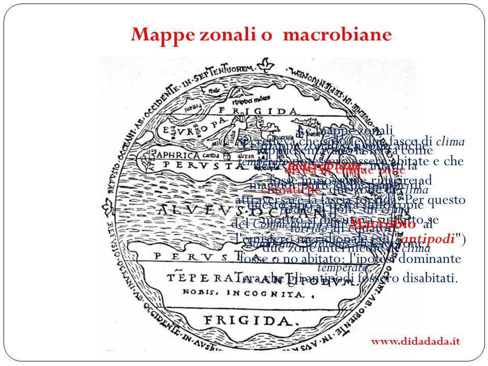 Mappe zonali o macrobiane Si credeva che solo le due fasce di clima temperato potessero essere abitate e che fosse impossibile riuscire ad attraversar