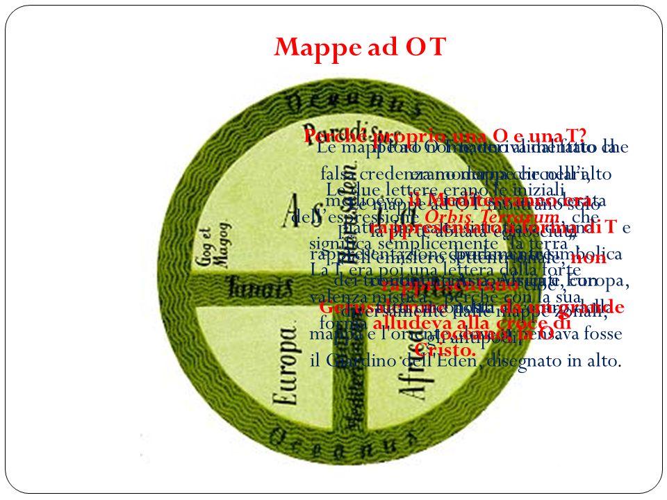 Le mappe ad O T hanno alimentato la falsa credenza moderna che nellalto medioevo la Terra fosse considerata piatta. In realtà si trattava di una rappr