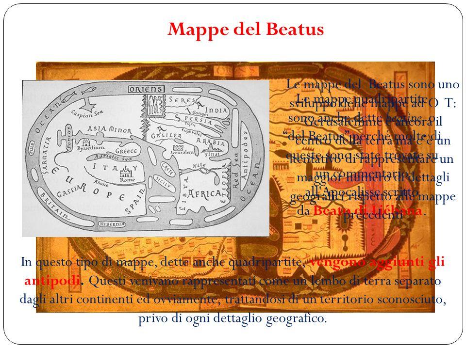 Mappe del Beatus In questo tipo di mappe, dette anche quadripartite, vengono aggiunti gli antipodi. Questi venivano rappresentati come un lembo di ter