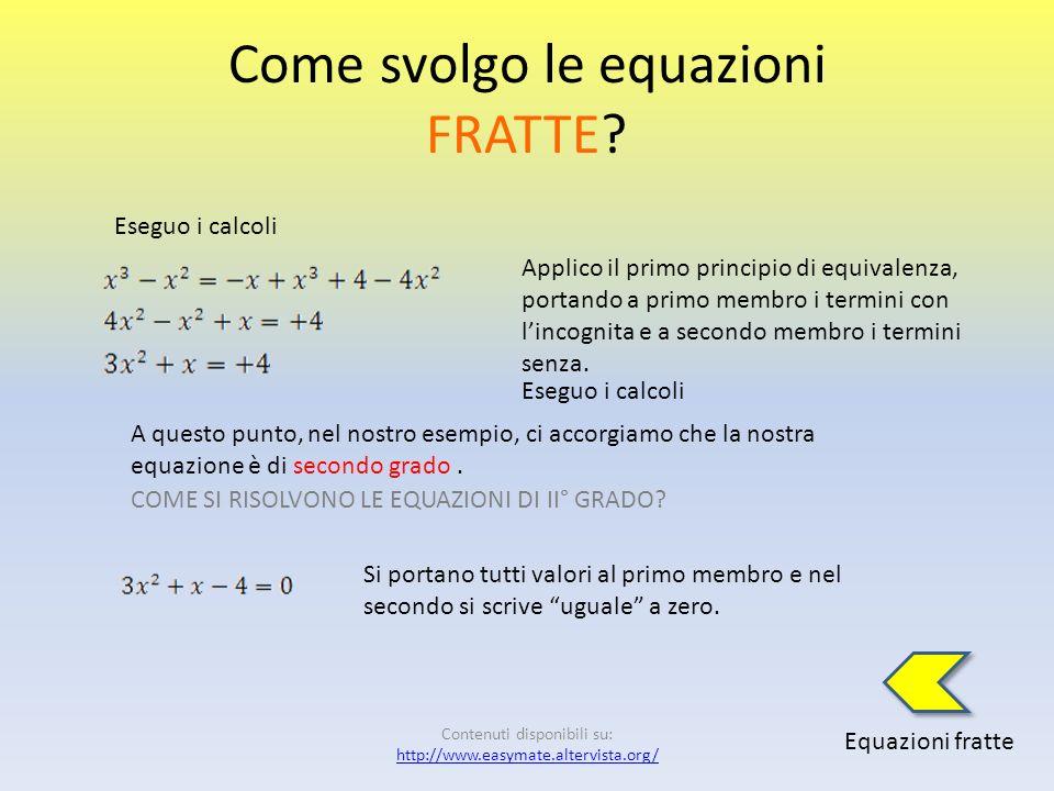 Come svolgo le equazioni FRATTE? Equazioni fratte Le C.E. sono Dopo aver fatto i calcoli, trovo il denominatore comune fra tutti i termini dellequazio