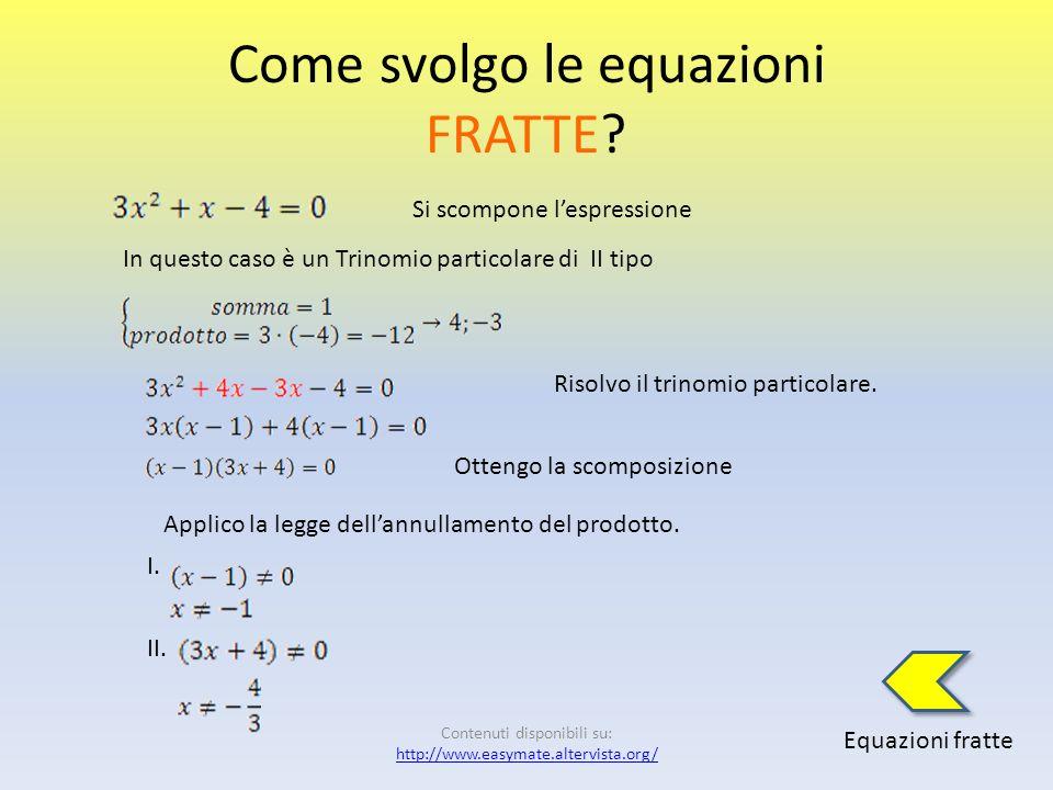 Come svolgo le equazioni FRATTE? Equazioni fratte Eseguo i calcoli Applico il primo principio di equivalenza, portando a primo membro i termini con li