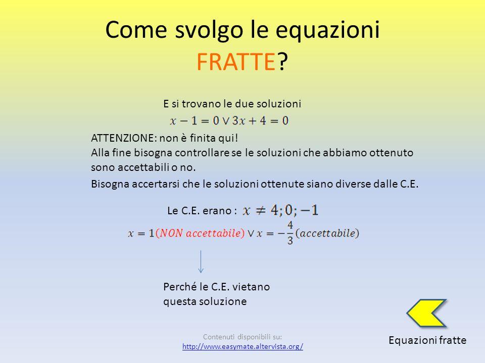 Come svolgo le equazioni FRATTE? Equazioni fratte Si scompone lespressione In questo caso è un Trinomio particolare di II tipo Applico la legge dellan