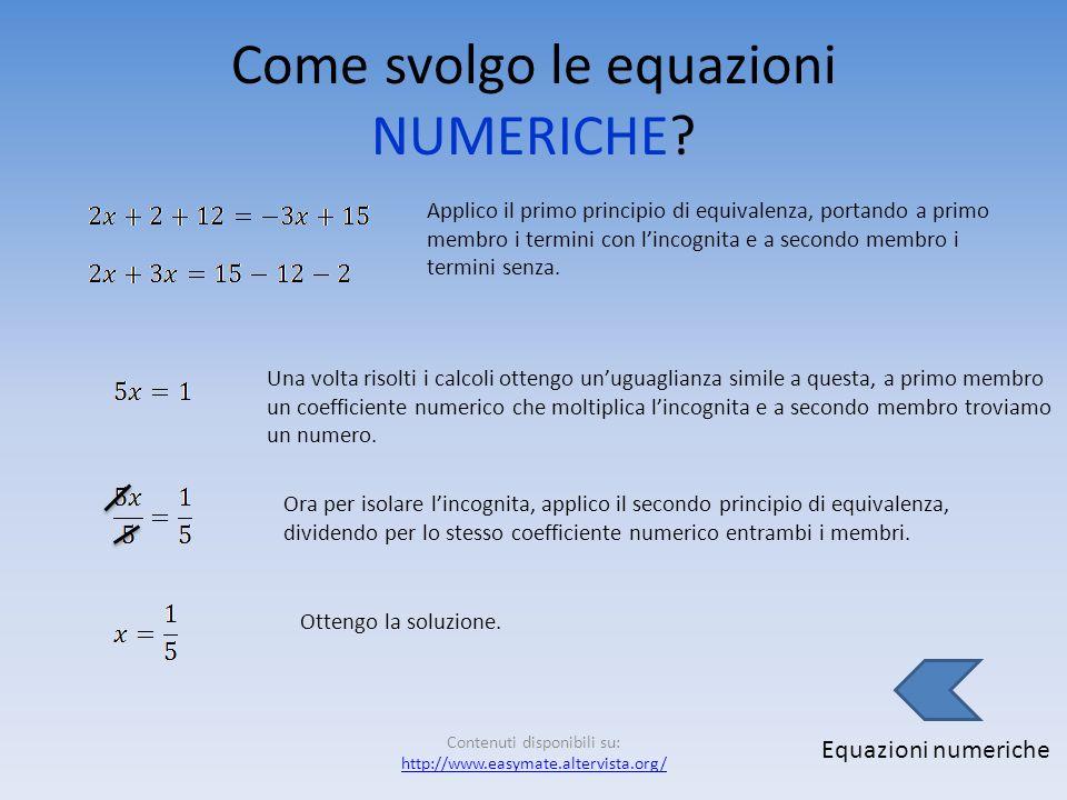 Come svolgo le equazioni NUMERICHE? Equazioni numeriche Il testo dellequazione presenta una sola variabile (evidenziata in rosso) ma anche delle frazi