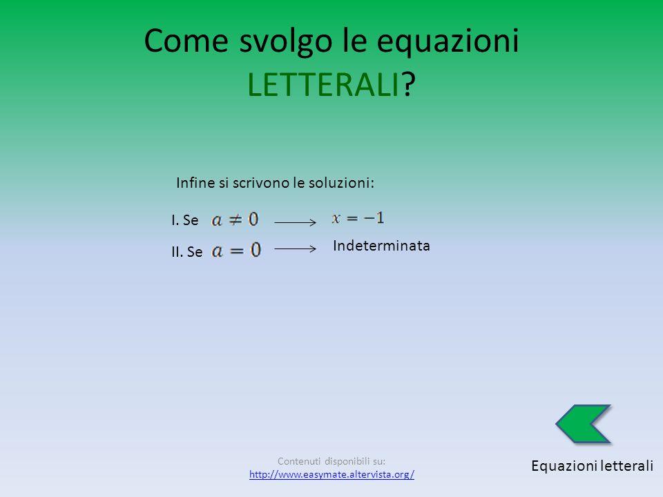 Come svolgo le equazioni LETTERALI? Equazioni letterali A questo punto si dovrebbe applicare il secondo principio di equivalenza, ma è applicabile sol