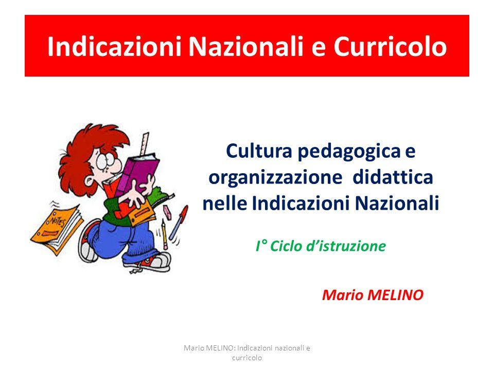Indicazioni Nazionali e Curricolo Cultura pedagogica e organizzazione didattica nelle Indicazioni Nazionali I° Ciclo distruzione Mario MELINO Mario ME