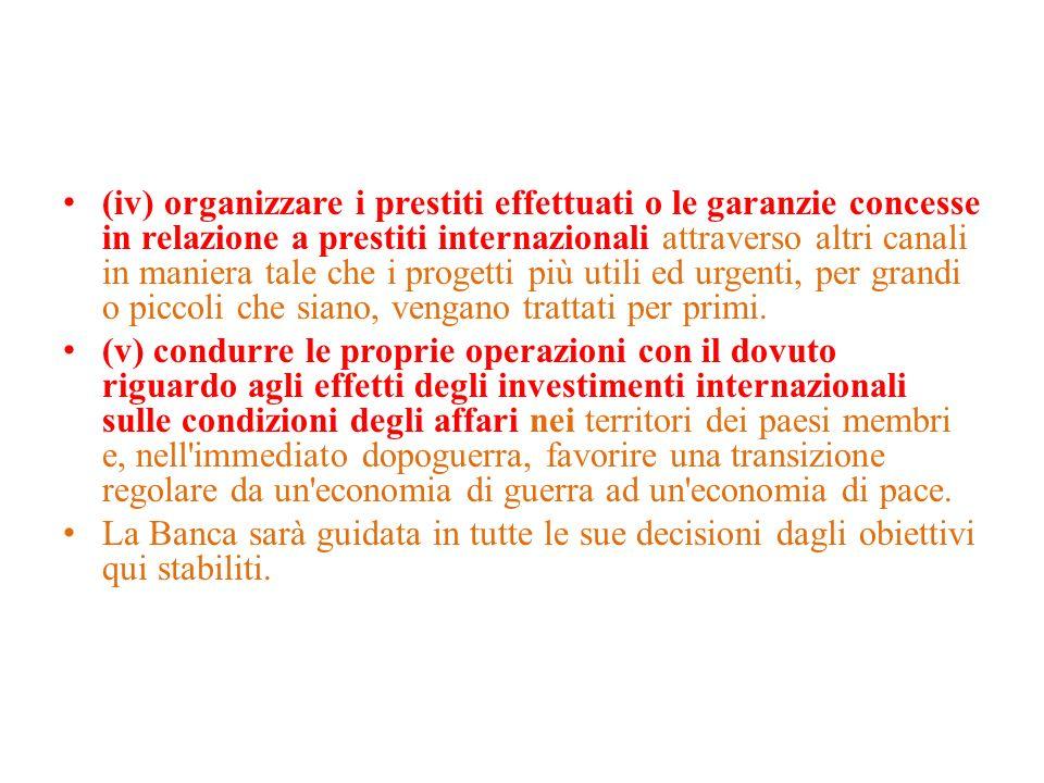 (iv) organizzare i prestiti effettuati o le garanzie concesse in relazione a prestiti internazionali attraverso altri canali in maniera tale che i pro