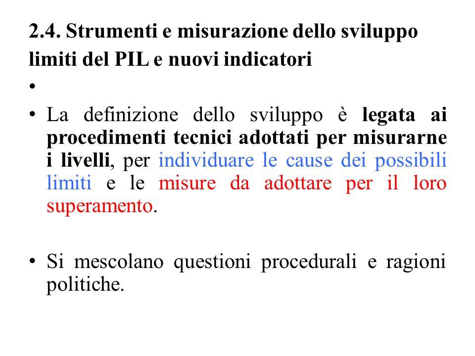2.4. Strumenti e misurazione dello sviluppo limiti del PIL e nuovi indicatori La definizione dello sviluppo è legata ai procedimenti tecnici adottati