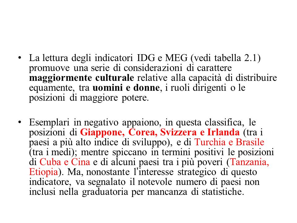La lettura degli indicatori IDG e MEG (vedi tabella 2.1) promuove una serie di considerazioni di carattere maggiormente culturale relative alla capacità di distribuire equamente, tra uomini e donne, i ruoli dirigenti o le posizioni di maggiore potere.