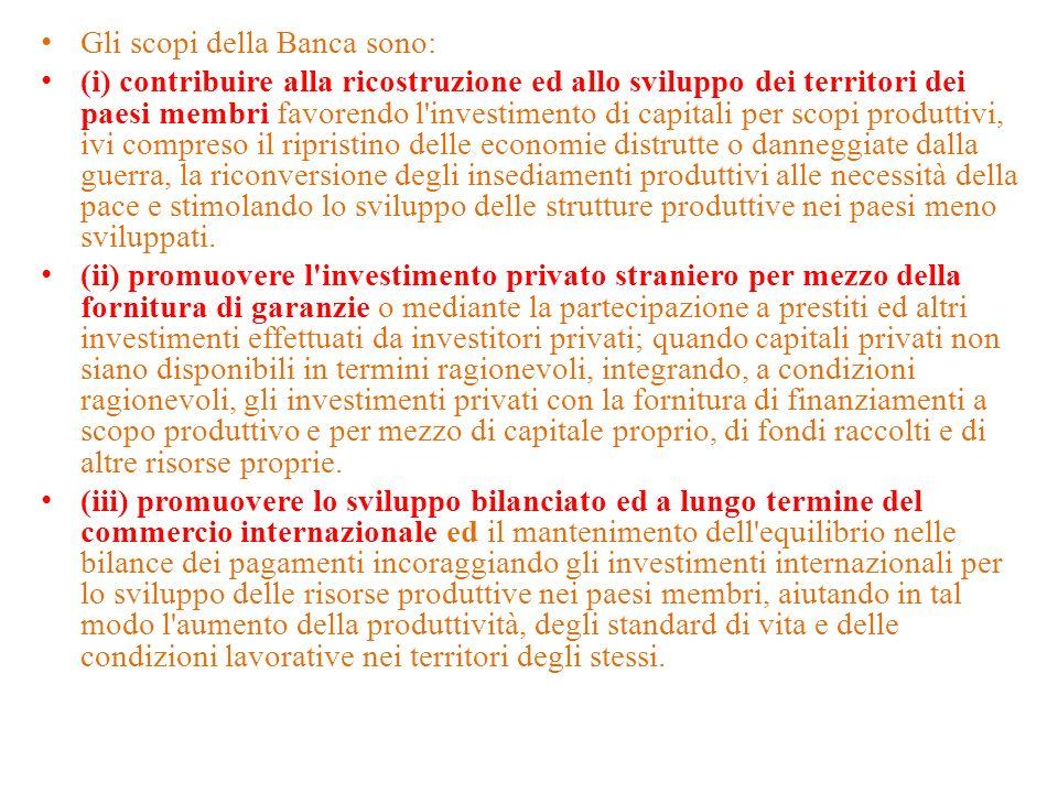 Gli scopi della Banca sono: (i) contribuire alla ricostruzione ed allo sviluppo dei territori dei paesi membri favorendo l'investimento di capitali pe