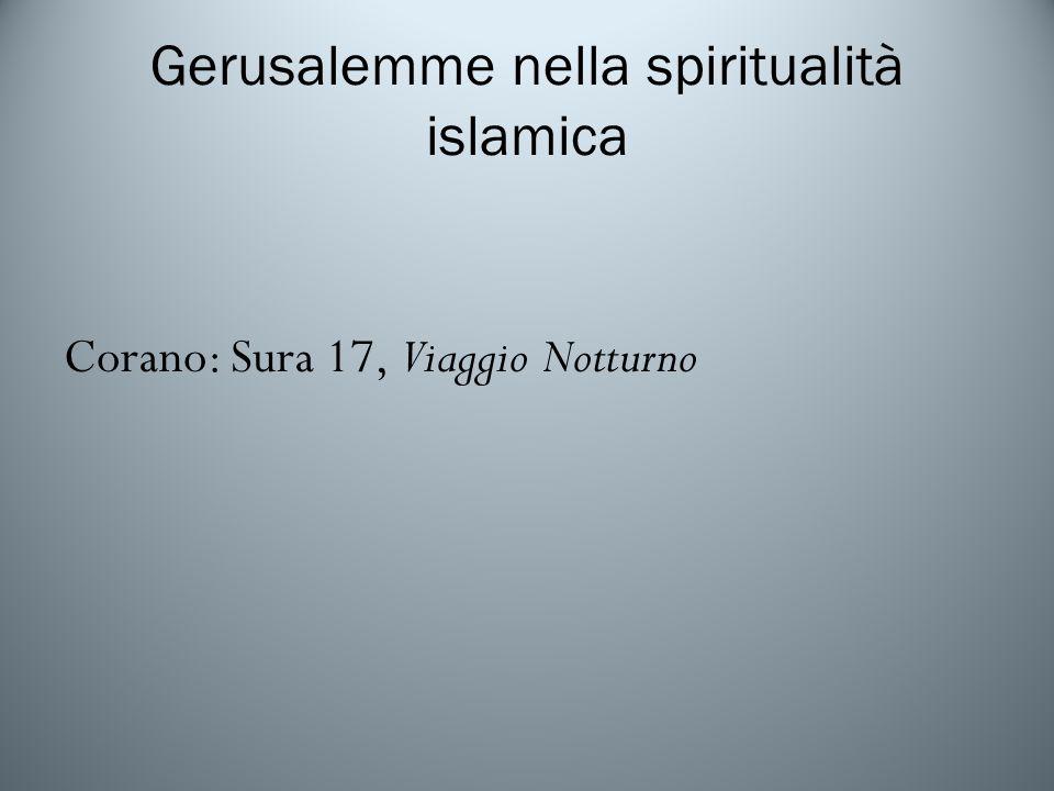 Gerusalemme nella spiritualità islamica Corano: Sura 17, Viaggio Notturno