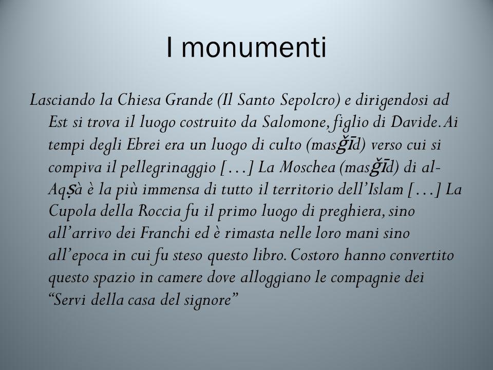 I monumenti Lasciando la Chiesa Grande (Il Santo Sepolcro) e dirigendosi ad Est si trova il luogo costruito da Salomone, figlio di Davide.