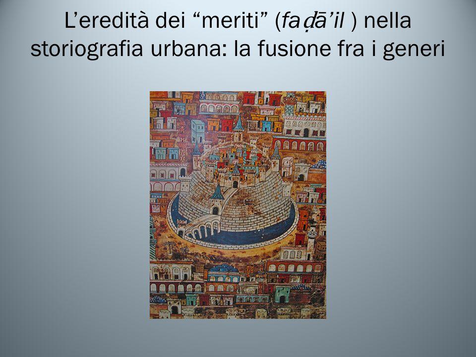 Leredità dei meriti (fa āil ) nella storiografia urbana: la fusione fra i generi