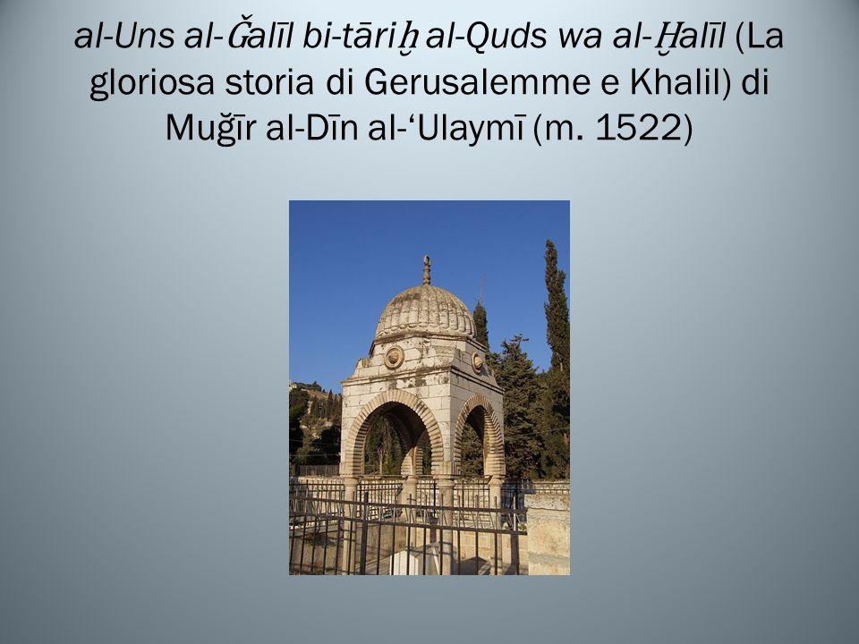 al-Uns al- Ǧ alīl bi-tāri al-Quds wa al- alīl (La gloriosa storia di Gerusalemme e Khalil) di Muğīr al-Dīn al-Ulaymī (m.