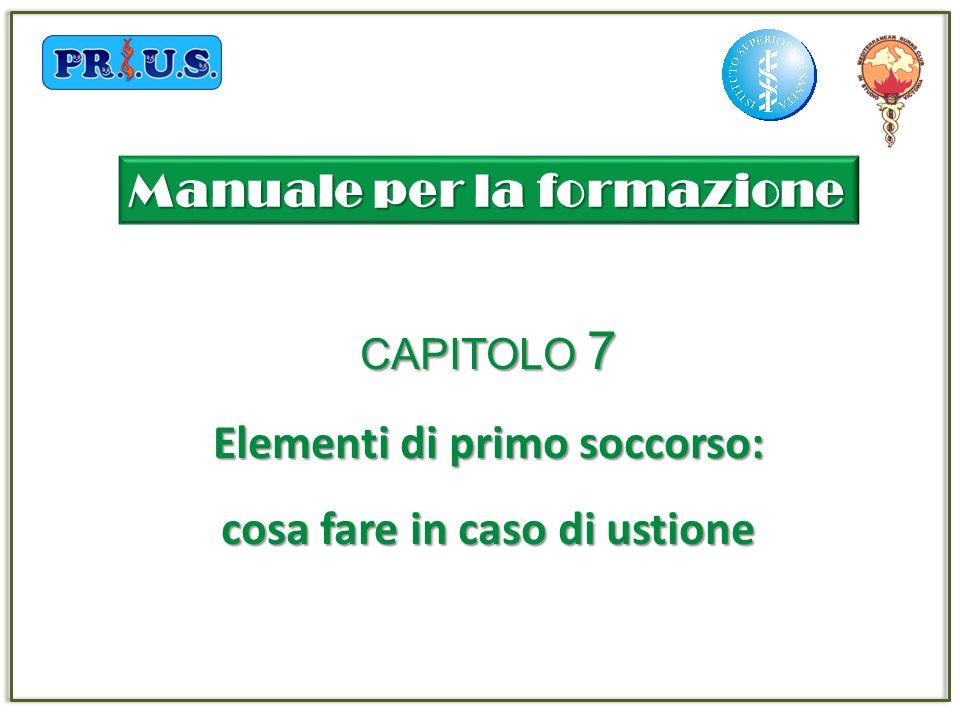 CAPITOLO 7 Elementi di primo soccorso: cosa fare in caso di ustione Manuale per la formazione