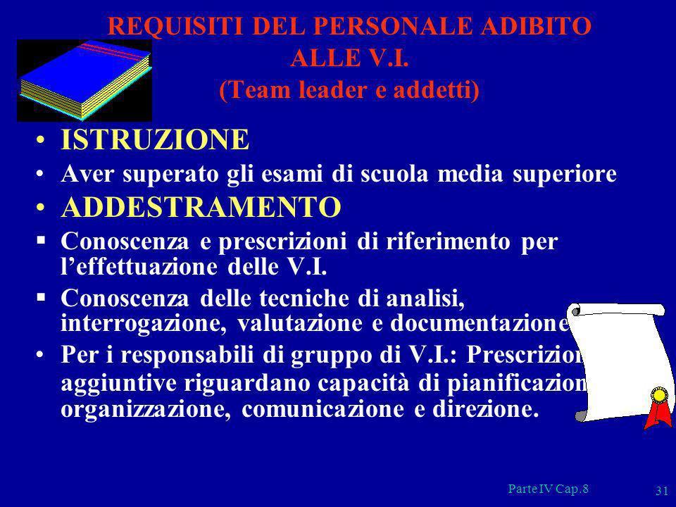 Parte IV Cap.8 31 REQUISITI DEL PERSONALE ADIBITO ALLE V.I. (Team leader e addetti) ISTRUZIONE Aver superato gli esami di scuola media superiore ADDES