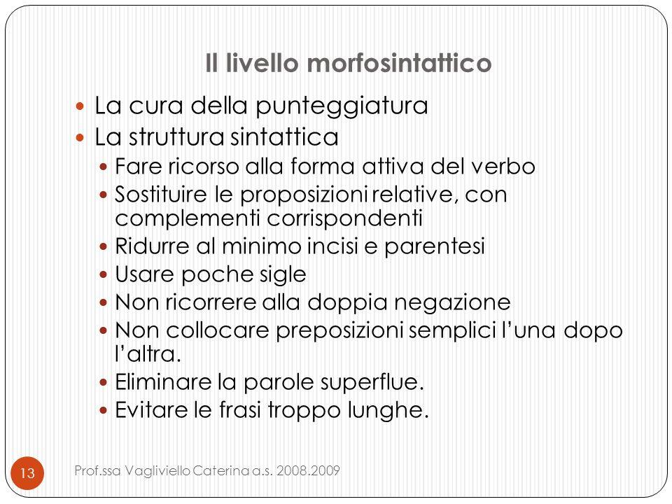 Il livello morfosintattico La cura della punteggiatura La struttura sintattica Fare ricorso alla forma attiva del verbo Sostituire le proposizioni rel