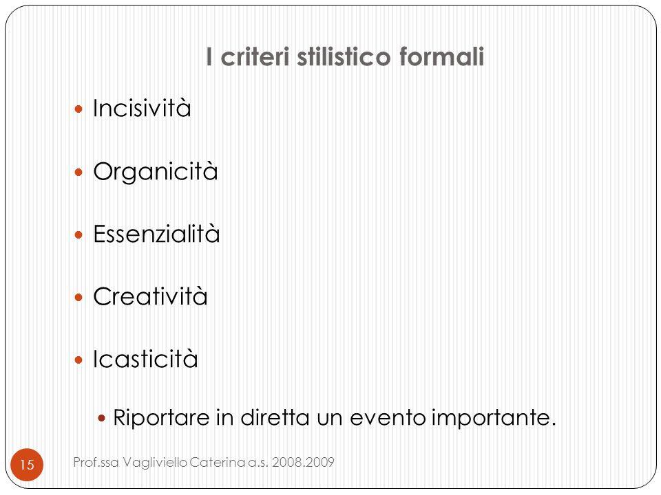 I criteri stilistico formali Incisività Organicità Essenzialità Creatività Icasticità Riportare in diretta un evento importante. 15 Prof.ssa Vagliviel