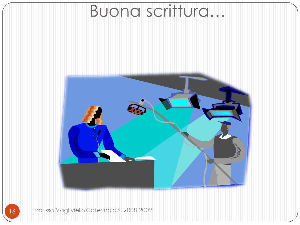 Buona scrittura… Prof.ssa Vagliviello Caterina a.s. 2008.2009 16