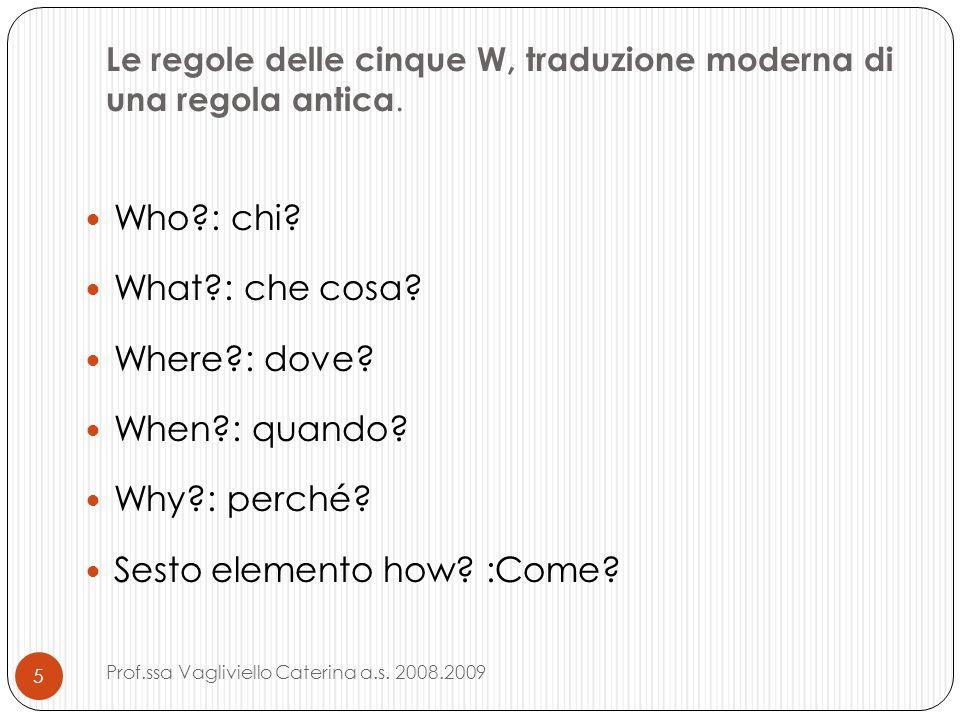 Le regole delle cinque W, traduzione moderna di una regola antica. Who?: chi? What?: che cosa? Where?: dove? When?: quando? Why?: perché? Sesto elemen