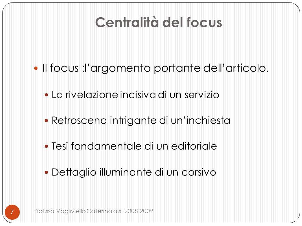 Centralità del focus Il focus :largomento portante dellarticolo. La rivelazione incisiva di un servizio Retroscena intrigante di uninchiesta Tesi fond