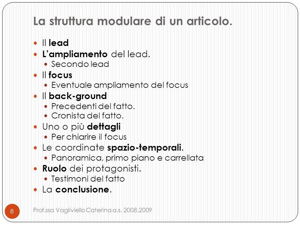 La struttura modulare di un articolo. Il lead Lampliamento del lead. Secondo lead Il focus Eventuale ampliamento del focus Il back-ground Precedenti d