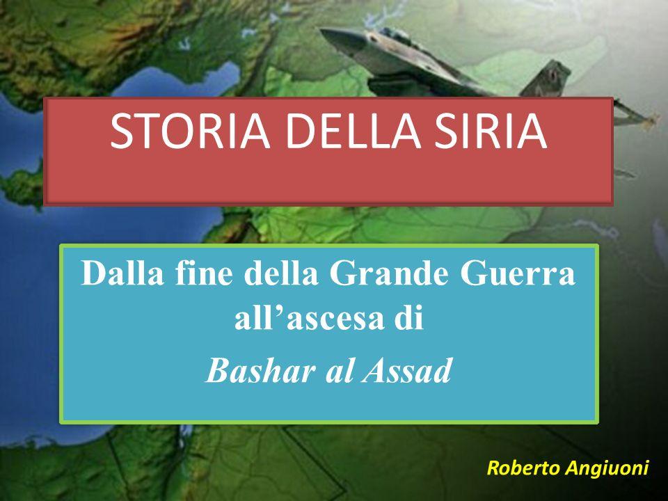 STORIA DELLA SIRIA Dalla fine della Grande Guerra allascesa di Bashar al Assad Dalla fine della Grande Guerra allascesa di Bashar al Assad Roberto Ang