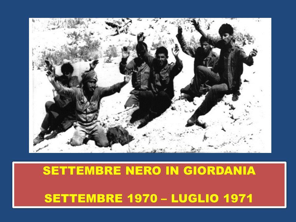 SETTEMBRE NERO IN GIORDANIA SETTEMBRE 1970 – LUGLIO 1971 SETTEMBRE NERO IN GIORDANIA SETTEMBRE 1970 – LUGLIO 1971
