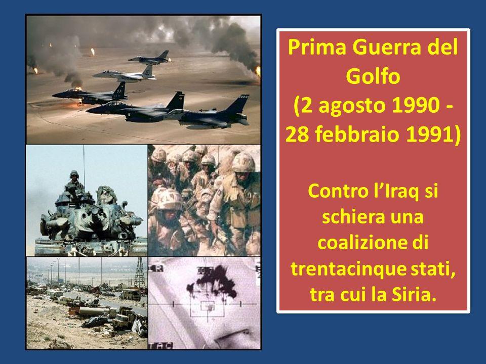 Prima Guerra del Golfo (2 agosto 1990 - 28 febbraio 1991) Contro lIraq si schiera una coalizione di trentacinque stati, tra cui la Siria. Prima Guerra
