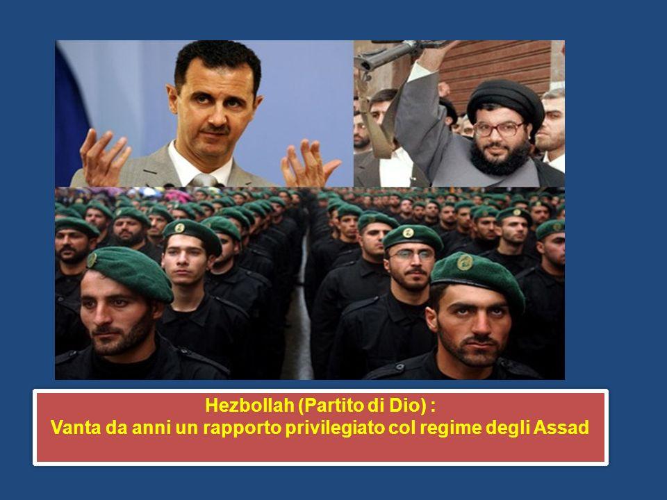 Hezbollah (Partito di Dio) : Vanta da anni un rapporto privilegiato col regime degli Assad Hezbollah (Partito di Dio) : Vanta da anni un rapporto priv